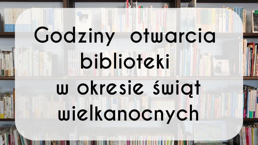 Godziny pracy biblioteki w okresie świąt wielkanocnych